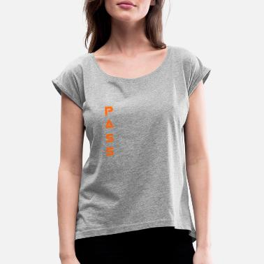 Passed pass - Women's T-Shirt with rolled up sleeves
