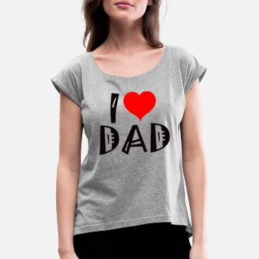 I Love Dad I love Dad dad love - Women's T-Shirt with rolled up sleeves