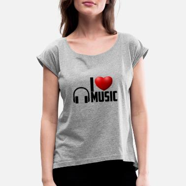 I LOVE LISTENING MUSIC - Women's Rolled Sleeve T-Shirt