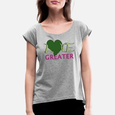 Greater love greater - Women's Rolled Sleeve T-Shirt