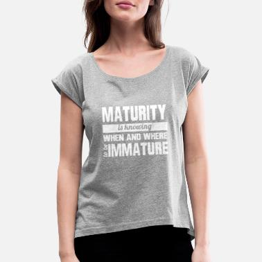 Mature Maturity - Women's Rolled Sleeve T-Shirt