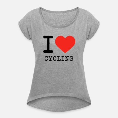 I Love Cycling I love cycling - Women's Rolled Sleeve T-Shirt