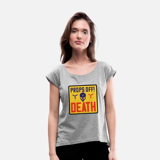 Death T-Shirts - PROPS OFF DEATH warning sign for Drone fliers - Women's Rolled Sleeve T-Shirt heather grey