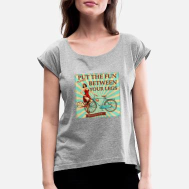 Fahrrad - Put the fun between your legs - Frauen T-Shirt mit gerollten Ärmeln