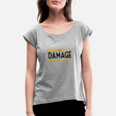 Total TotAL DAMAGE - Women's Rolled Sleeve T-Shirt
