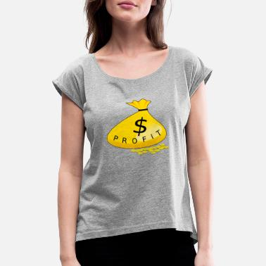 Profit profit - Women's Rolled Sleeve T-Shirt