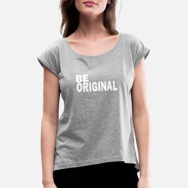 Original Be original is an original - Women's Rolled Sleeve T-Shirt