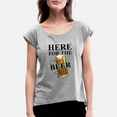 Goggles Here for the Beer! Funny Beer Quotes - Women's Rolled Sleeve T-Shirt