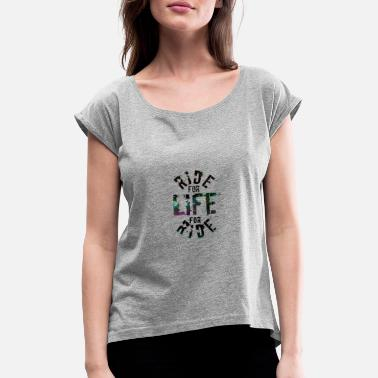 Ride for Life - Frauen T-Shirt mit gerollten Ärmeln
