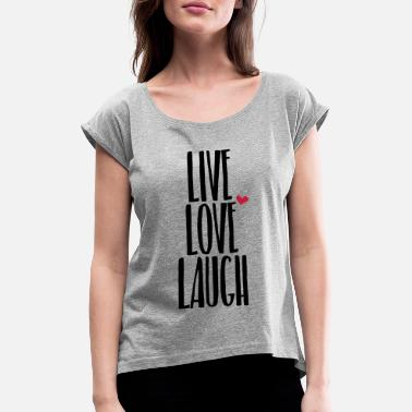 Laugh live love laugh - Women's Rolled Sleeve T-Shirt