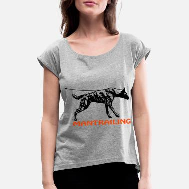 Mantrailing with Dutch Shepherd - Women's Rolled Sleeve T-Shirt