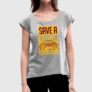 Save A Virgin Do Me Instead - Women's T-shirt with rolled up sleeves