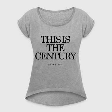 This is the Century - Frauen T-Shirt mit gerollten Ärmeln
