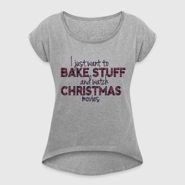 Bake Stuff and Watch Christmas Movies - Women's T-shirt with rolled up sleeves