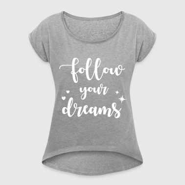 Follow your dreams - Women's T-shirt with rolled up sleeves
