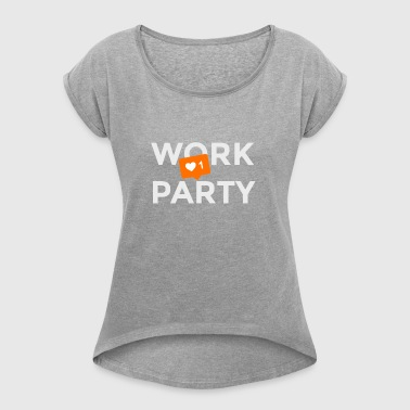 Work? No! Party: Yes - Frauen T-Shirt mit gerollten Ärmeln