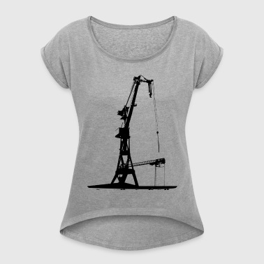 Harbour Crane shipyard shipbuilding dock Hamburg - Women's T-shirt with rolled up sleeves