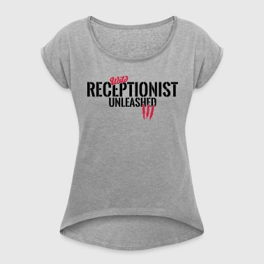 Wild receptionist unleashed - Women's T-shirt with rolled up sleeves