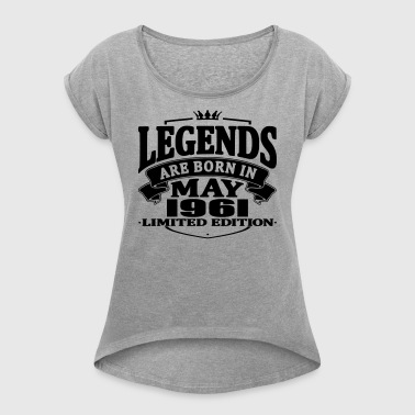 Legends are born in may 1961 - Women's T-shirt with rolled up sleeves