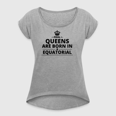 gift love queens are born EQUATORIAL GUINEA - Women's T-shirt with rolled up sleeves