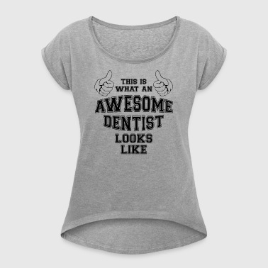 This is what an awesome dentist looks like Gifts - Women's T-shirt with rolled up sleeves