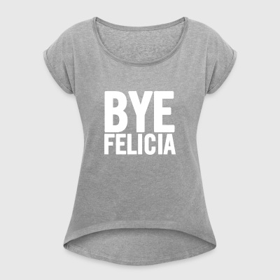 Bye Felicia White - Women's T-shirt with rolled up sleeves