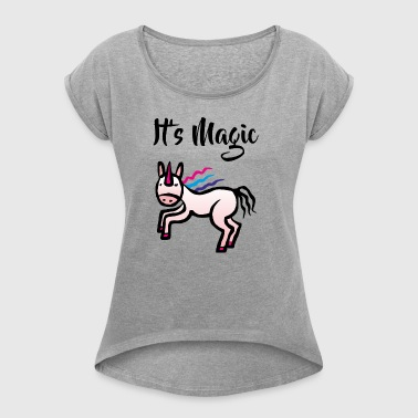 Unicorn Unicorn - It's Magic - Women's T-shirt with rolled up sleeves