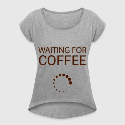 Wainting for Coffee - T-skjorte med rulleermer for kvinner