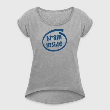 brain inside (1800C) - Women's T-shirt with rolled up sleeves
