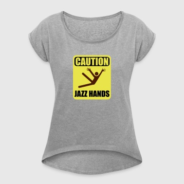 Jazz Hands - Women's T-shirt with rolled up sleeves