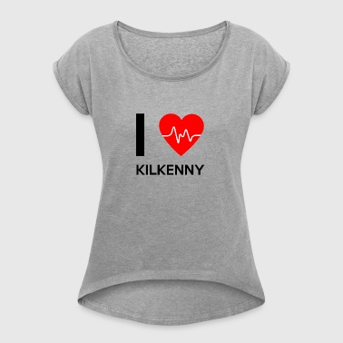 I Love Kilkenny - I Love Kilkenny - Women's T-shirt with rolled up sleeves