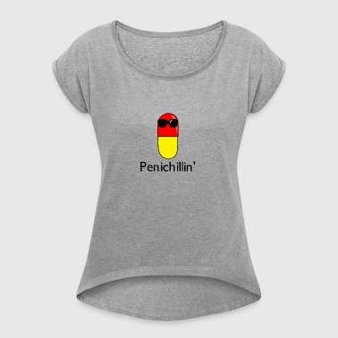 Penichillin' - Women's T-shirt with rolled up sleeves