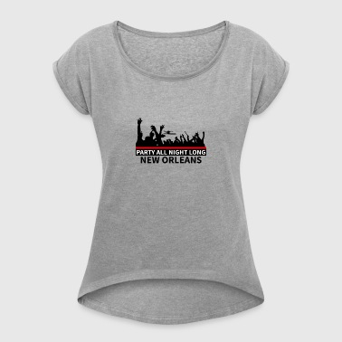 NEW ORLEANS - Party All Night Long - Women's T-shirt with rolled up sleeves