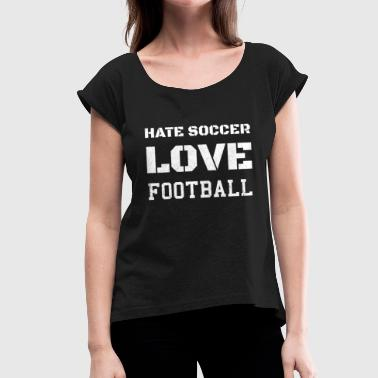 Hate Football Hate football and love American football! - Women's T-Shirt with rolled up sleeves