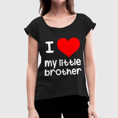I Love My Little Sister I love my little brother Big Sister, little brother - Women's T-Shirt with rolled up sleeves