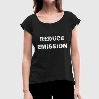 reduce emissions - Women's T-Shirt with rolled up sleeves