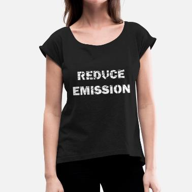 Reduce reduce emissions - Women's T-Shirt with rolled up sleeves