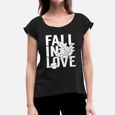 Fall In Love Fall in love - Women's T-Shirt with rolled up sleeves
