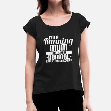 Run Like A Girl I'M A RUNNING MUM JUST LIKE A NORMAL EXCEPT MUCH C - Women's T-Shirt with rolled up sleeves