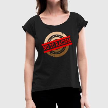 No to racism - No To Racism - Women's T-Shirt with rolled up sleeves