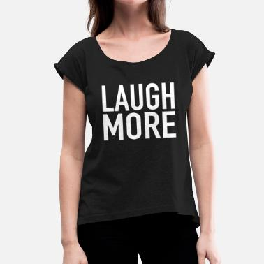 Statement Laugh Laugh More - Women's T-Shirt with rolled up sleeves