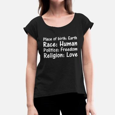 Place Of Birth Place of birth Race Politics Religion - Women's T-Shirt with rolled up sleeves