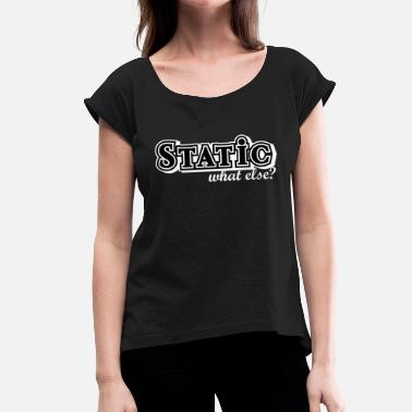 Chassis Static what else - car tuning gift idea, black - Women's T-Shirt with rolled up sleeves