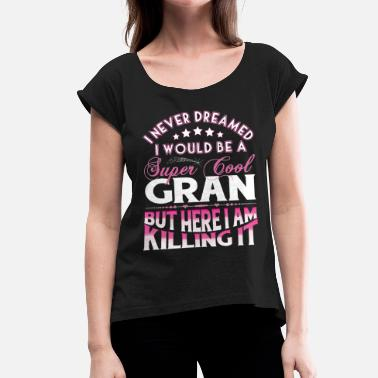 Gran Super Cool Gran... - Women's T-Shirt with rolled up sleeves