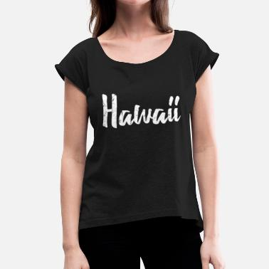 Funny Hawaii Hawaii - Women's T-Shirt with rolled up sleeves