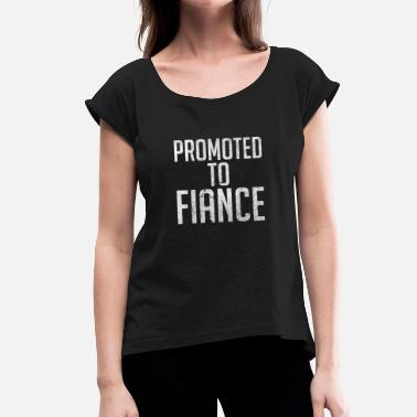 Fiance Promoted to Fiance - Newly Engaged - Women's T-Shirt with rolled up sleeves