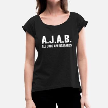 Bastards AJAB - All Jobs Are Bastards - Women's T-Shirt with rolled up sleeves