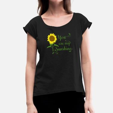 Sunshine You are my Sunshine - Women's T-Shirt with rolled up sleeves
