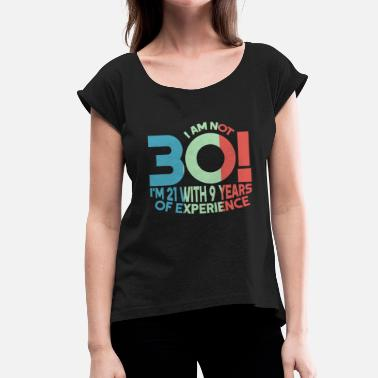 Thirty Birthday Thirty thirty - Women's T-Shirt with rolled up sleeves