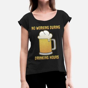 Hour Glass No Working During Drinking Hours - Women's T-Shirt with rolled up sleeves